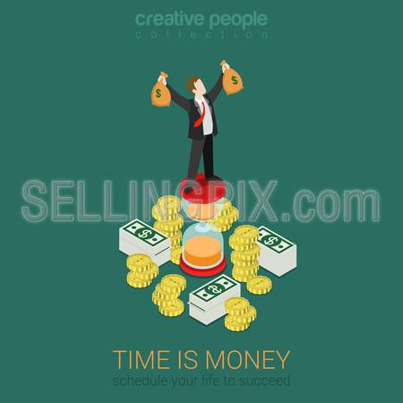 Time is money schedule management flat 3d web isometric infographic business concept vector. Happy successful businessman on hourglass top rising hands with money bags. Creative people collection.